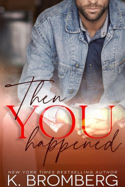 Cover Reveal: Then You Happened by K Bromberg