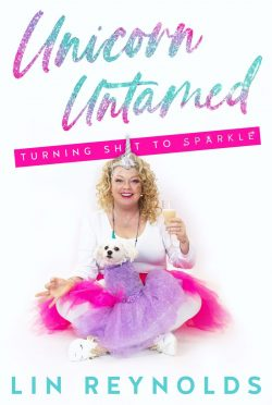 Cover Reveal: Unicorn Untamed: Turning Sh*t to Sparkle by Lin Reynolds
