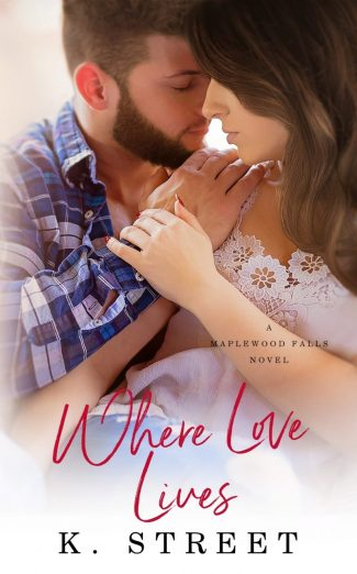 Release Day Blitz & Giveaway: Where Love Lives (Maplewood Falls #2) by K Street