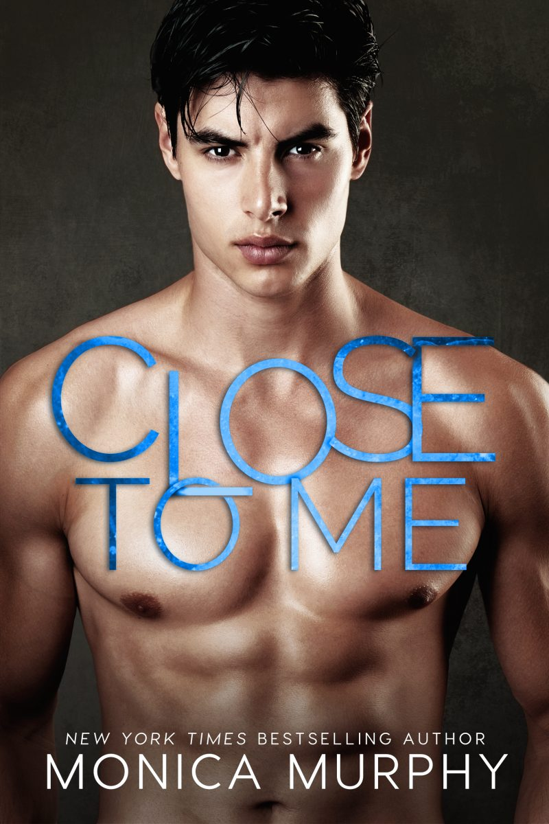 Release Day Blitz: Close to Me by Monica Murphy