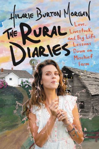 Cover Reveal: The Rural Diaries: Love, Livestock, and Big Life Lessons Down on Mischief Farm by Hilarie Burton