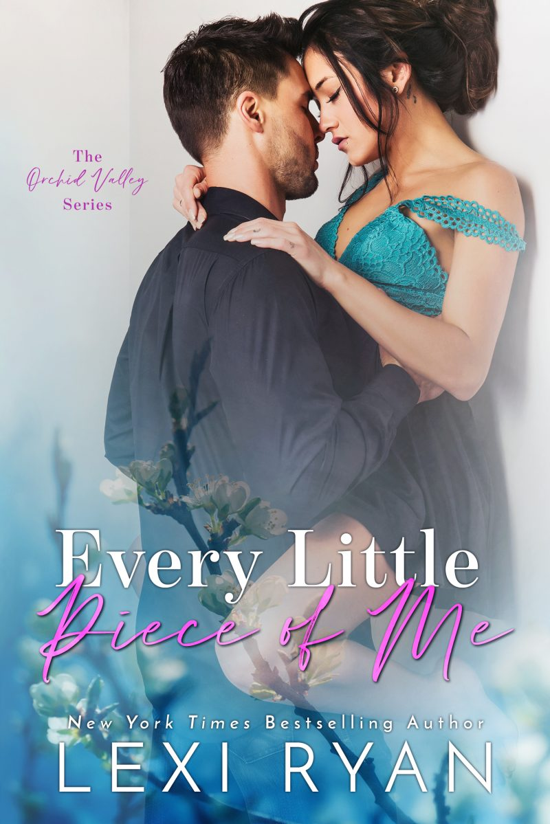 Cover Reveal: Every Little Piece of Me (Orchid Valley #1) by Lexi Ryan
