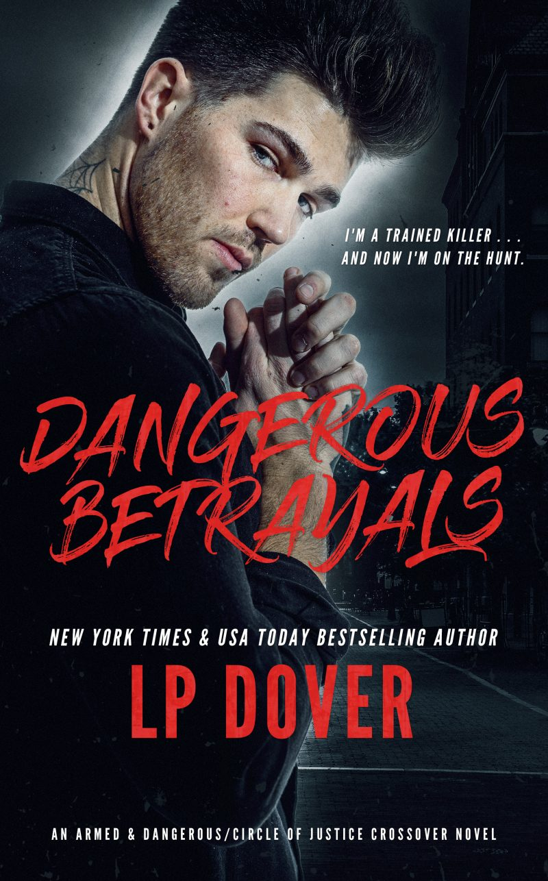 Cover Reveal: Dangerous Betrayals (Armed & Dangerous/Circle of Justice Crossover #2) by LP Dover
