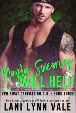 Release Day Blitz: Maybe Swearing Will Help (SWAT Generation 2.0 #3) by Lani Lynn Vale