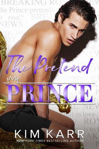 Release Day Blitz: The Pretend Prince (Royal #4) by Kim Karr