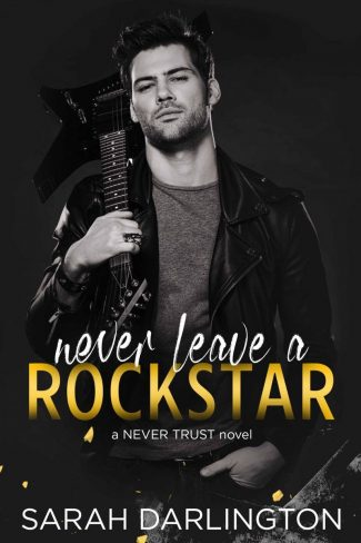 Release Blitz: Never Leave a Rockstar (Never Trust #4) by Sarah Darlington