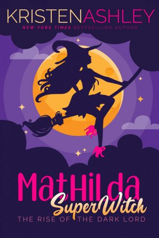 Surprise Release: Mathilda, Superwitch: Rise of the Dark Lord (Mathilda's Book of Shadows #2) by Kristen Ashley