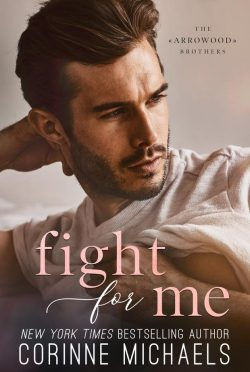Cover Reveal: Fight for Me (Arrowood Brothers #2) by Corinne Michaels