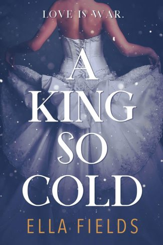 Cover Reveal: A King So Cold (Royals #1) by Ella Fields