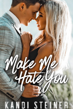 Cover Reveal: Make Me Hate You by Kandi Steiner
