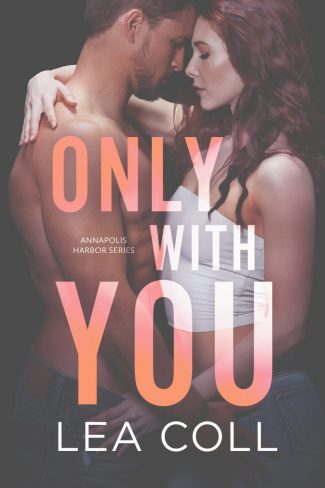 Cover Reveal: Only with You (Annapolis Harbor #1) by Lea Coll