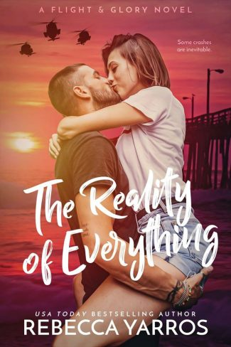 Cover Reveal: The Reality of Everything (Flight & Glory #5) by Rebecca Yarros
