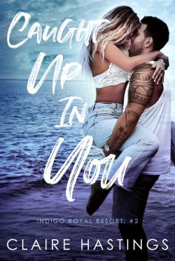 Cover Reveal & Giveaway: Caught Up In You (Indigo Royal Resort #2) by Claire Hastings