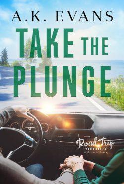 Release Day Blitz: Take the Plunge (Road Trip Romance #6) by AK Evans