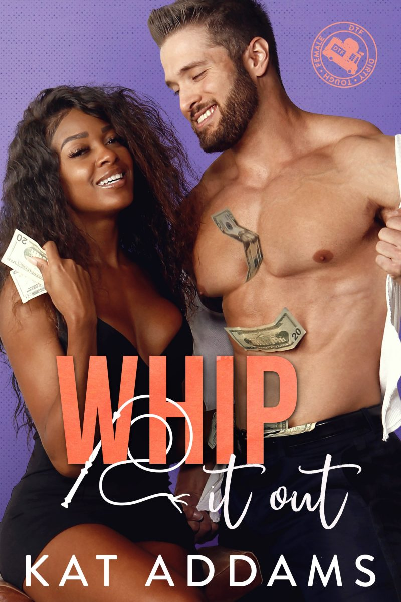 Cover Reveal: Whip It Out (DTF: Dirty. Tough. Female. #3) by Kat Addams