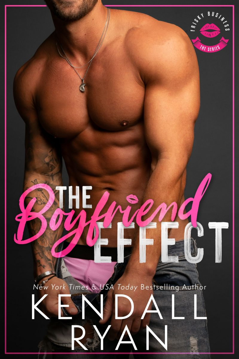 Cover Reveal: The Boyfriend Effect (Frisky Business #1) by Kendall Ryan