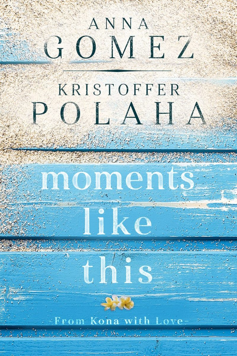 Cover Reveal: Moments Like This (From Kona with Love #1) by Anna Gomez & Kristoffer Polaha