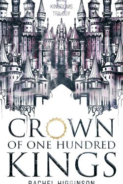 Cover Reveal: Crown of One Hundred Kings (Nine Kingdoms Trilogy #1) by Rachel Higginson