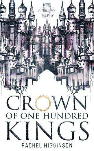 Cover Reveal: Crown of One Hundred Kings (Nine Kingdoms Trilogy #1) by Rachel Higginson