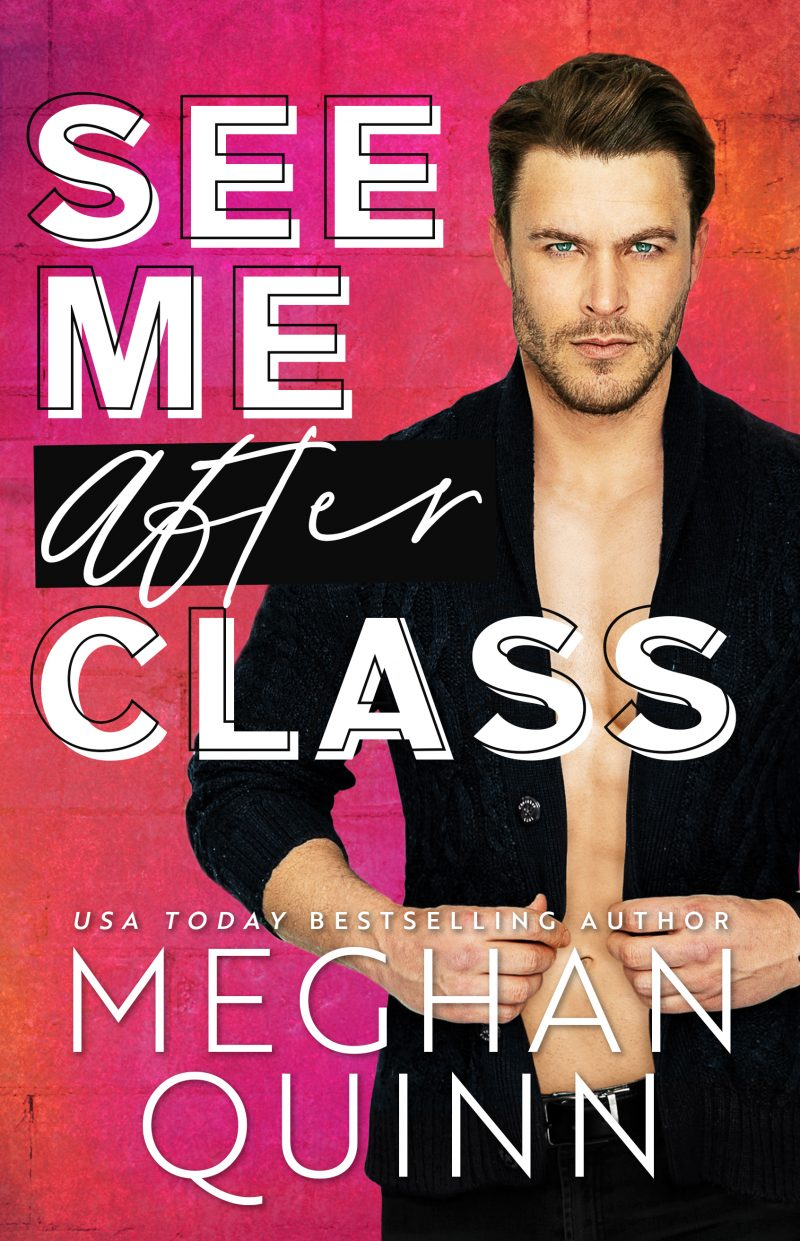 Cover Reveal: See Me After Class by Meghan Quinn