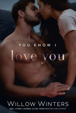 Cover Reveal: You Know I Love You (You Are Mine #3) by Willow Winters