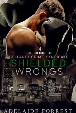 Release Day Blitz: Shielded Wrongs (Bellandi Crime Syndicate # 4) by Adelaide Forrest