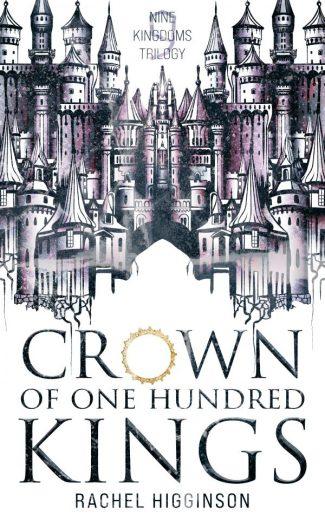 Release Day Blitz: Crown of One Hundred Kings (Nine Kingdoms Trilogy #1) by Rachel Higginson
