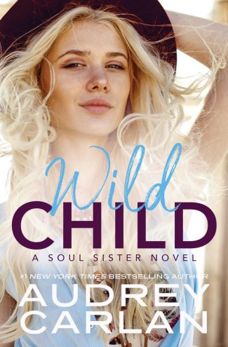 Release Day Blitz: Wild Child (Soul Sister #1) by Audrey Carlan