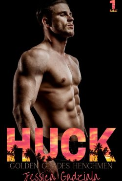 Release Day Blitz: Huck (Golden Glades Henchmen #1) by Jessica Gadziala
