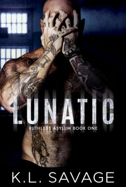 Cover Reveal: Lunatic (Ruthless Asylum #1) by KL Savage