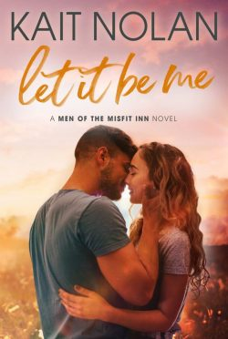 Release Day Blitz: Let It Be Me (Men of the Misfit Inn #1) by Kait Nolan