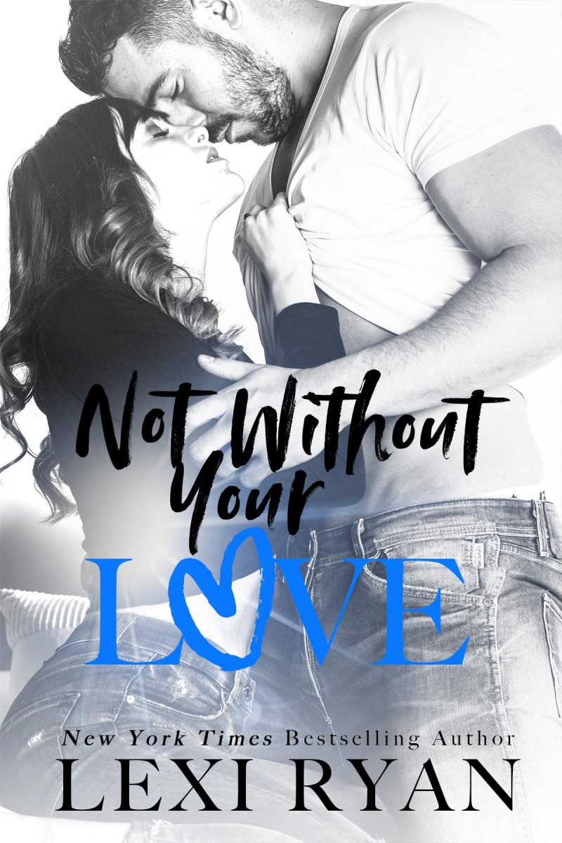 Cover Reveal: Not Without Your Love (The Boys of Jackson Harbor #7) by Lexi Ryan