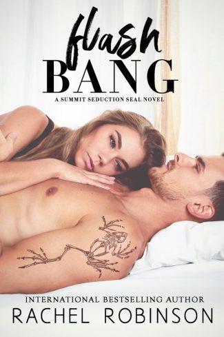 Release Day Blitz: Flash Bang (Summit Seduction SEAL #1) by Rachel Robinson