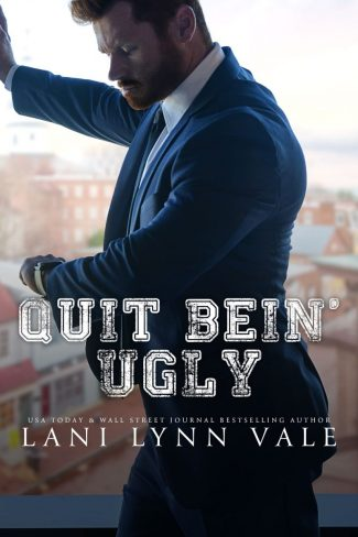 Cover Reveal: Quit Bein' Ugly (The Southern Gentleman #3) by Lani Lynn Vale