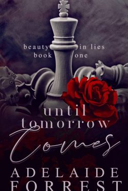 Release Day Blitz: Until Tomorrow Comes (Beauty in Lies #1) by Adelaide Forrest