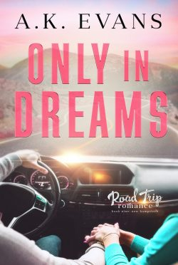 Cover Reveal: Only in Dreams (Road Trip Romance #9) by AK Evans