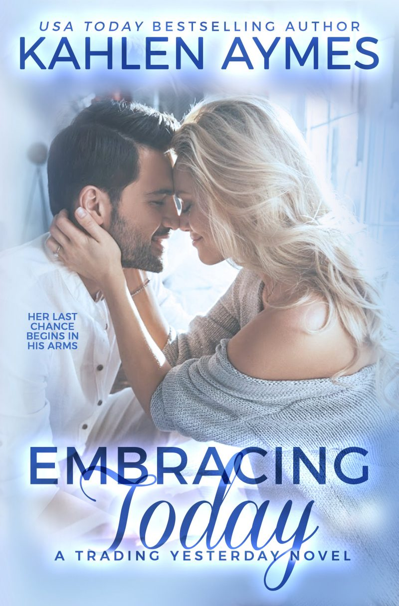 Release Day Blitz & Giveaway: Embracing Today (Trading Yesterday #3) by Kahlen Aymes