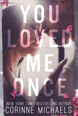Cover Reveal: You Loved Me Once by Corinne Michaels