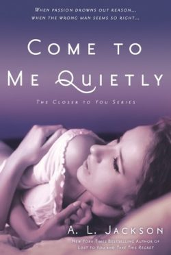 Release Day Blitz: Come to Me Quietly (Closer to You #1) by A.L. Jackson