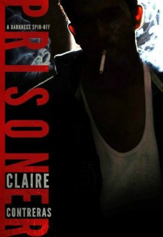 Cover Reveal: Prisoner (Darkness Spin-off) by Claire Contreras