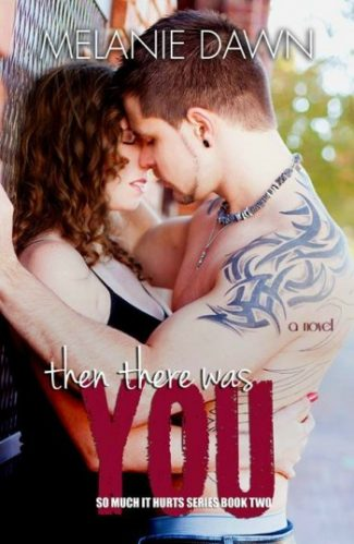 Cover Reveal & Giveaway: Then There Was You (So Much It Hurts #2) by Melanie Dawn