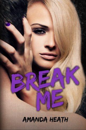 Release Day Blitz & Giveaway: Break Me (Make or Break #2) by Amanda Heath