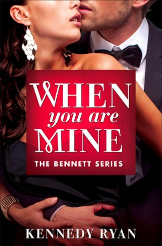 Cover Reveals: When You Are Mine (The Bennetts #1) by Kennedy Ryan