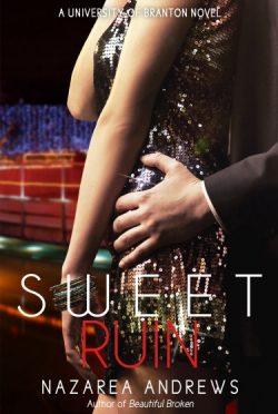 Cover Reveal & Giveaway: Sweet Ruin (University of Branton #3) by Nazarea Andrews