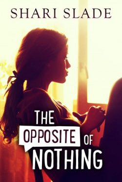 Cover Reveal: The Opposite of Nothing by Shari Slade