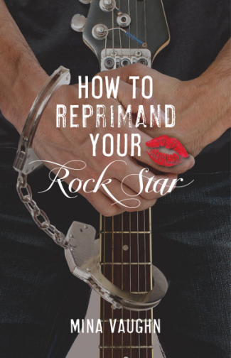 Cover Reveal & Giveaway: How to Reprimand Your Rock Star by Mina Vaughn