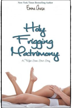 Cover Re-reveal: Holy Frigging Matrimony: A Tangled Series Short Story (Tangled #1.5) by Emma Chase