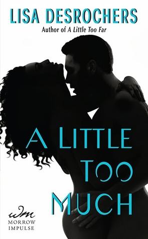 Character Blitz: A Little Too Much (A Little Too Far #2) by Lisa Desrochers