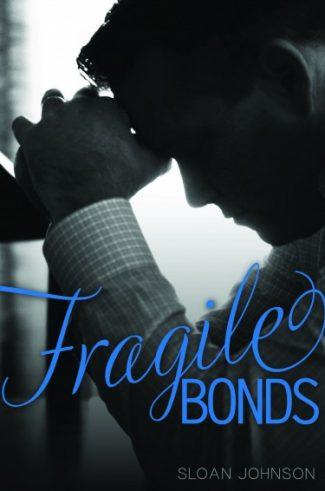Cover Reveal: Fragile Bonds by Sloan Johnson