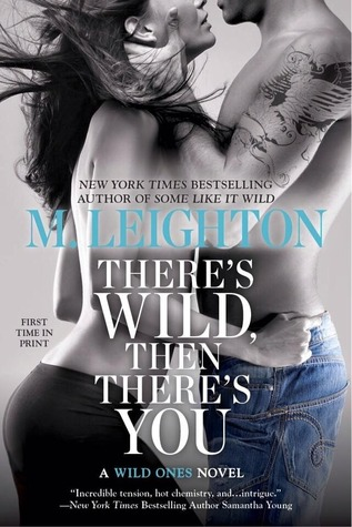 Review & Giveaway: There's Wild, Then There's You (The Wild Ones #3) by M. Leighton